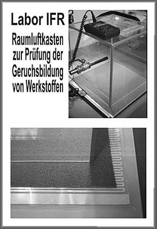 Raumluftprüfung und Prüfung der Geruchsbildung von Werkstoffen nach dem IFR-Raumluftkastenprinzip.